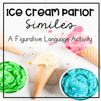 Ice Cream Parlor Figurative Language - A Simile  Activity