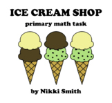 Ice Cream Shop (A Primary Math Task)