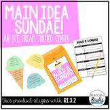 RI.3.2 - Main Idea Sundae - An Ice Cream Themed Center!