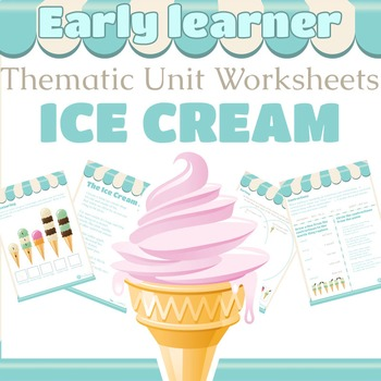 Ice Cream Thematic Unit Worksheets for Early Learners