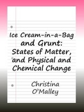 Ice Cream-in-a-Bag and Grunt: States of Matter, and Physical and Chemical Change