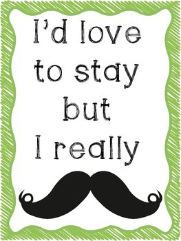 I'd Love to Stay but I really Mustache