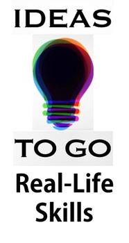 Ideas to Go: Real-Life Skills