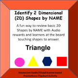 Identify 2 Dimensional Shapes by SEEING the shape NAME  Promethean Activity