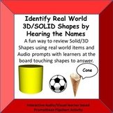 Identify 3D/SOLID Shapes by their name being vocalized.  Promethean Activity.