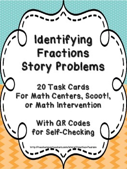 Identifying Fractions Story Problems - 20 Task Cards with QR Codes