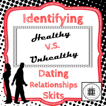 Identifying Healthy V.S. Unhealthy Dating Relationships Skits