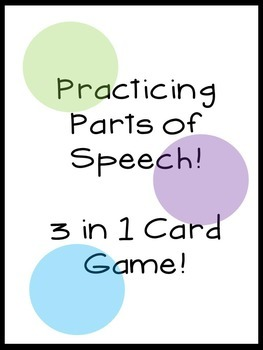 Practicing Parts of Speech: 3 in 1 card game!