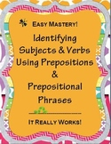 Identifying Subjects & Verbs; Easy Mastery Using Prepositions & Prep. Phrases