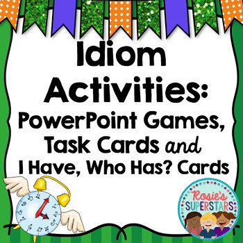 Idiom Bundle: Task Cards, PowerPoint Games, and I Have, Who Has? Activity