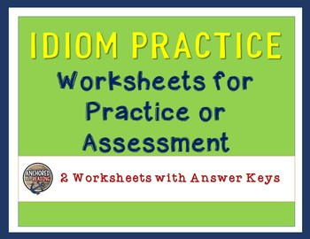 Idiom Practice - Worksheets and Answer Keys