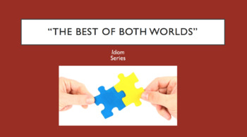 Idiom - The Best of Both Worlds