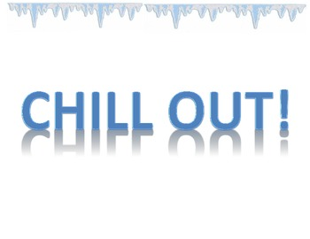 Idiom of the week- Chill Out!