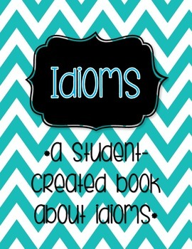 Idioms: A Student-Created Book about Idioms (Literal & Non