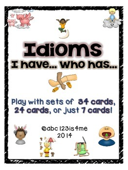 Idioms - I Have, Who Has?  {3 Sets of cards: 34, 24, or 7