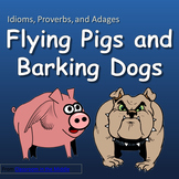 Idioms, Proverbs, and Adages - Flying Pigs and Barking Dogs