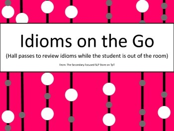 Idioms on the Go (Hall passes to review idioms)