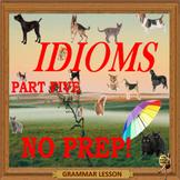 Idioms part five - ESL, ELL, EFL adult & kid conversation PPT lessons