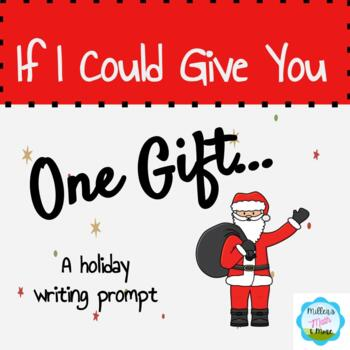 """""""If I Could Give You One Gift..."""" A Holiday Writing Prompt"""