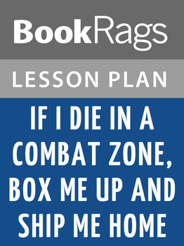 If I Die in a Combat Zone, Box Me Up and Ship Me Home Lesson Plans