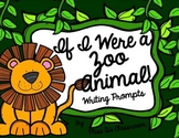 If I Were A Zoo Animal! Writing Prompts