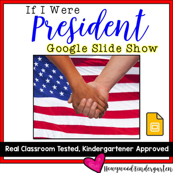 If I Were President EDITABLE GOOGLE SLIDES Show! Perfect for President's Day!