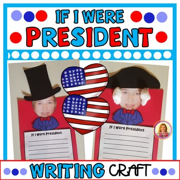 If I Were President Writing Craftivity (Using Student Pictures) Presidents Day