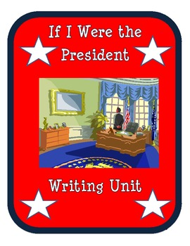 If I Were the President Writing Unit