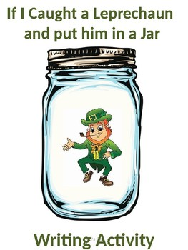 If I caught a Leprechaun and Put Him in a Jar Writing Activity
