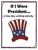 If I were President | 5 Day Writing Activity (with Common Core Standard)