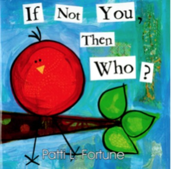 If Not You, Then Who (Children's book written and illustrated by Patti Fortune)