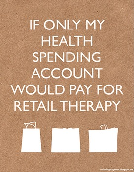 If Only My Health Spending Account Would Pay for Retail Therapy - Poster