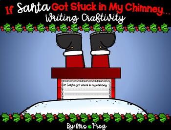 If Santa Got Stuck In My Chimney Christmas Writing Craftivity