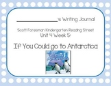 If You Could go to Antarctica Writing Journal & Dictation ( Kdg Reading Street)