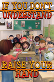 If You Don't Understand, Raise Your Hand-Classroom Management-Poster