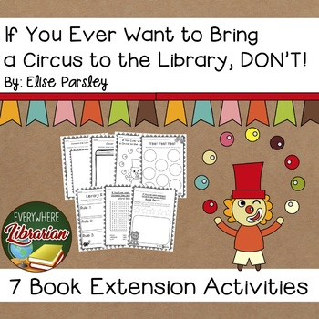 If You Ever Want to Bring a Circus to the Library DON'T! Parsley 7 Activities
