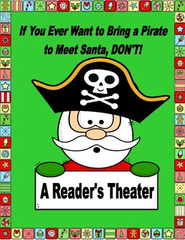 If You Ever Want to Bring a Pirate to Meet Santa, DON'T!  --  A Reader's Theater