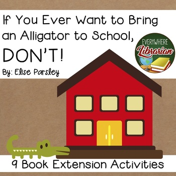 If You Ever Want to Bring an Alligator to School, DON'T by Parsley 9 Activities