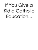 If You Give A Kid A Catholic Education…  Writing Assignment (UPDATED 1/22)