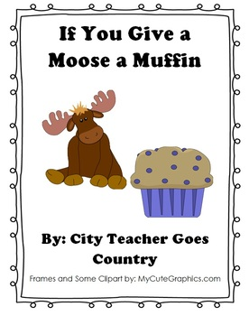 If You Give A Moose A Muffin - 7 Activities (Worksheets &amp- Centers)
