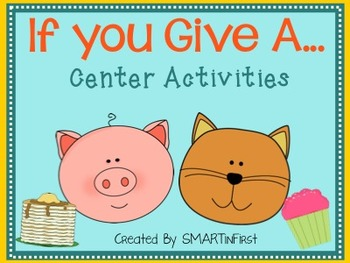 If You Give A...Center Activity Packet