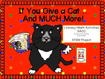 If You Give a Cat a Cupcake...and MUCH MORE!--Literacy/Math/SACC/STEM