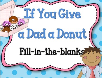 Father's Day If you give a Dad a Donut Fill-in-the-blanks(