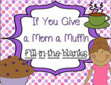 If You Give a Mom a Muffin Fill-in-the-blanks (also in Spanish) Mother's Day