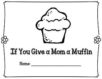 Mother's Day If You Give a Mom a Muffin!