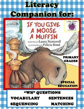 If You Give a Moose a Muffin Literacy Companion-Vocab-Wh ?-Story Retell