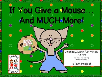 If You Give a Mouse a Cookie...and MUCH MORE! --Literacy/Math/SACC/STEM