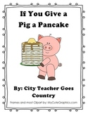 If You Give a Pig A Pancake - 6 Worksheets and 3 Centers (25 pages)