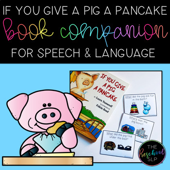 """""""If You Give a Pig a Pancake"""" Book Companion for Speech Language and Literacy"""