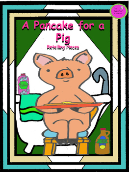 A Pancake for a Pig Retelling Pieces
